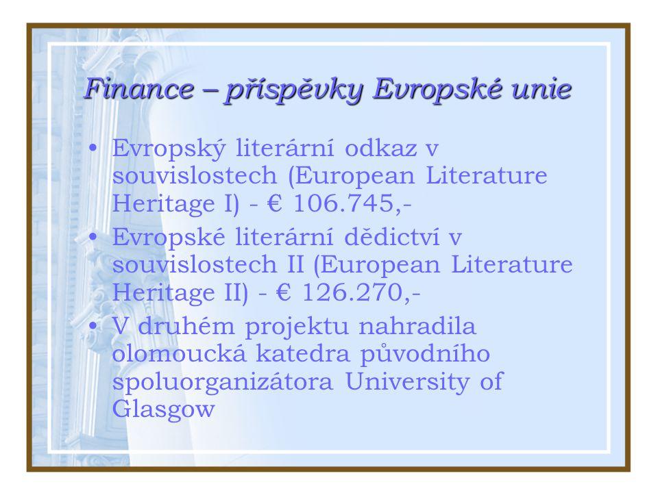 Finance – příspěvky Evropské unie Evropský literární odkaz v souvislostech (European Literature Heritage I) - € 106.745,- Evropské literární dědictví v souvislostech II (European Literature Heritage II) - € 126.270,- V druhém projektu nahradila olomoucká katedra původního spoluorganizátora University of Glasgow