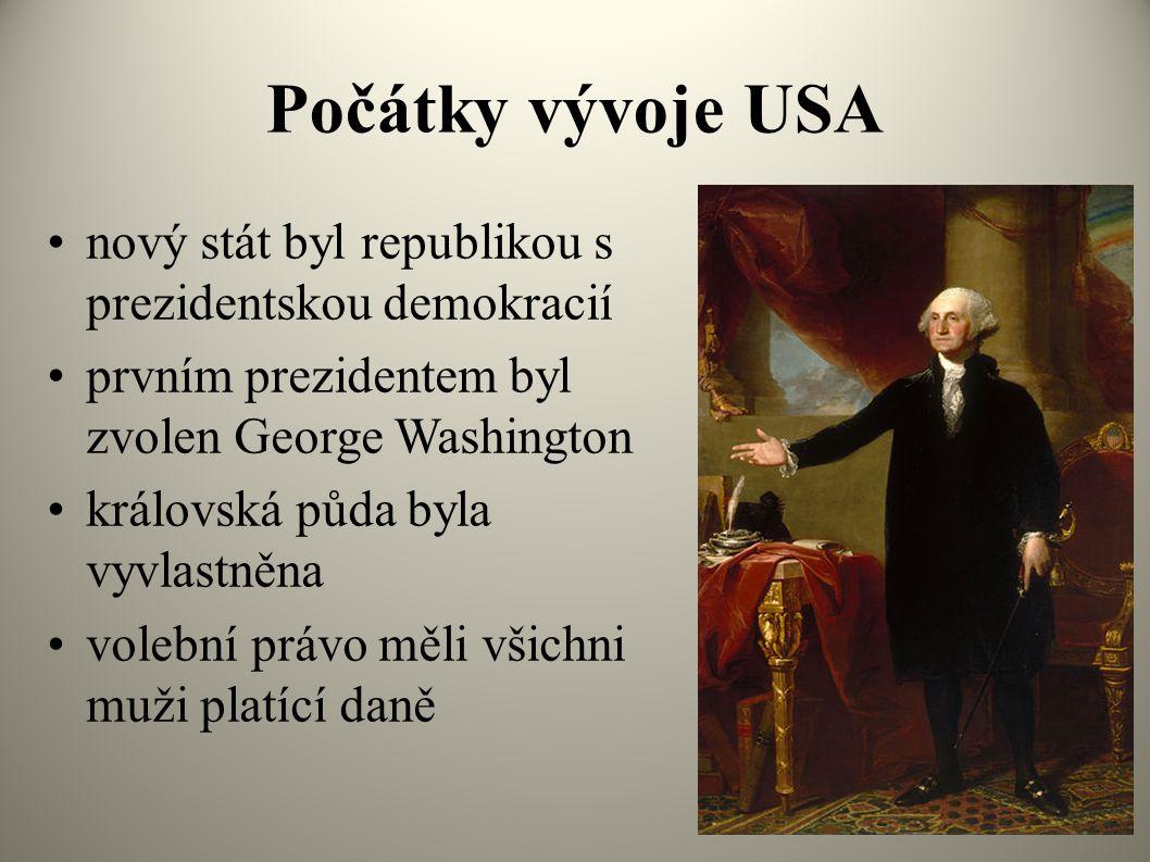 Počátky vývoje USA nový stát byl republikou s prezidentskou demokracií prvním prezidentem byl zvolen George Washington královská půda byla vyvlastněna volební právo měli všichni muži platící daně