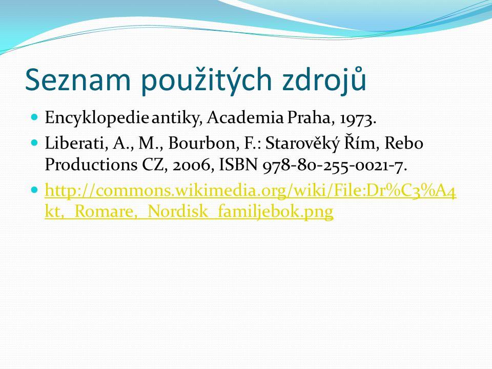 Seznam použitých zdrojů Encyklopedie antiky, Academia Praha, 1973. Liberati, A., M., Bourbon, F.: Starověký Řím, Rebo Productions CZ, 2006, ISBN 978-8
