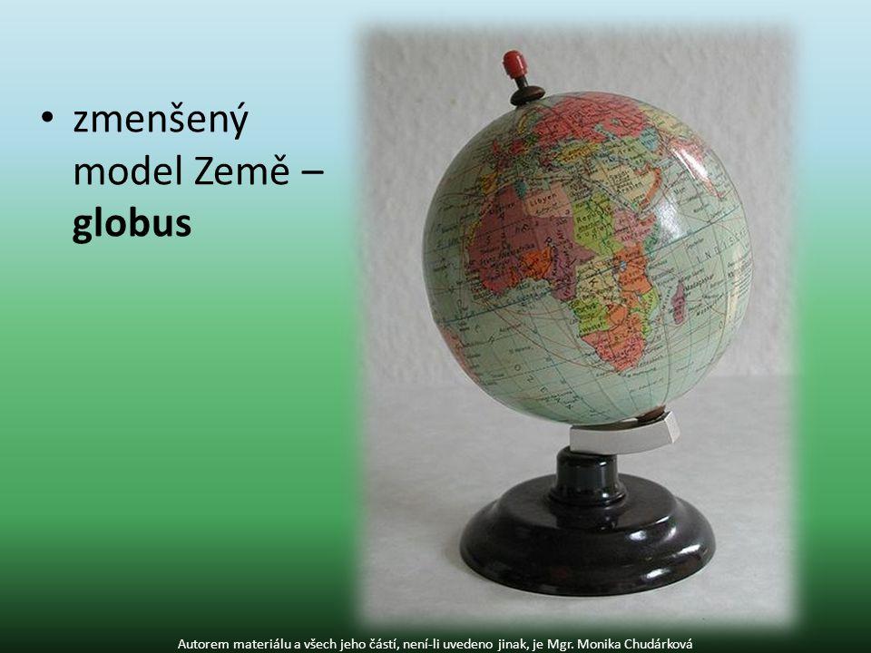 zmenšený model Země – globus Autorem materiálu a všech jeho částí, není-li uvedeno jinak, je Mgr.