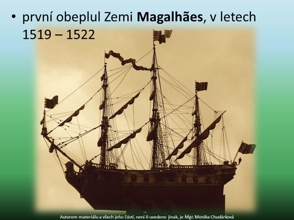 první obeplul Zemi Magalhães, v letech 1519 – 1522 Autorem materiálu a všech jeho částí, není-li uvedeno jinak, je Mgr.