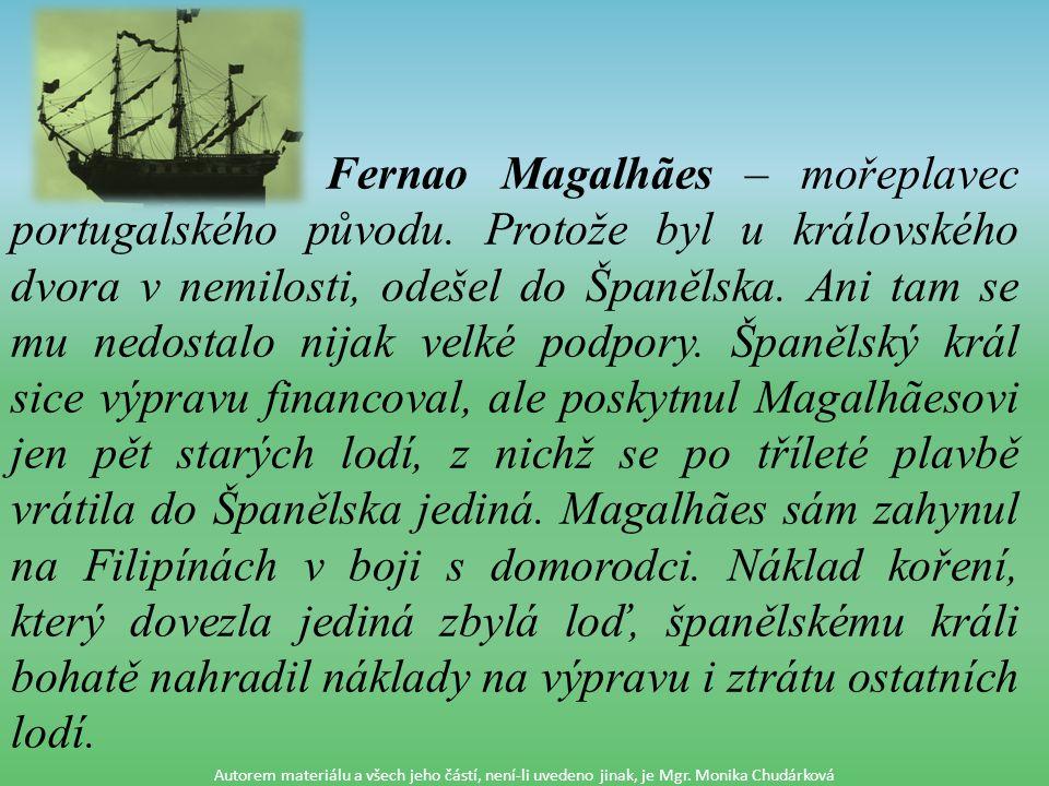 Fernao Magalhães – mořeplavec portugalského původu.