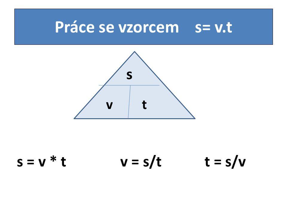 Práce se vzorcem s= v.t s vt s = v * t v = s/t t = s/v