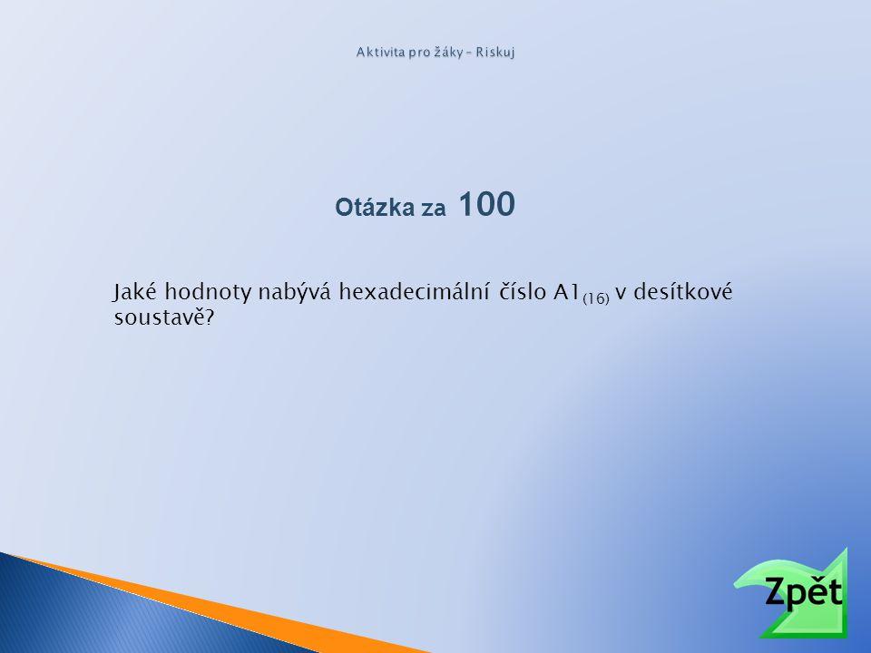 Otázka za 100 Jaké hodnoty nabývá hexadecimální číslo A1 (16) v desítkové soustavě?