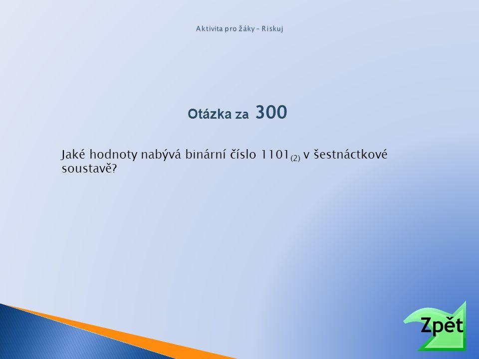 Jaké hodnoty nabývá binární číslo 1101 (2) v šestnáctkové soustavě? Otázka za 300