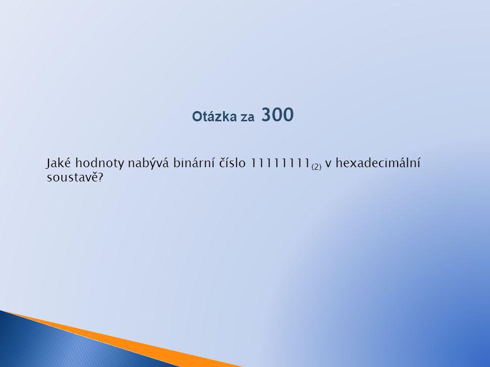 Jaké hodnoty nabývá binární číslo 11111111 (2) v hexadecimální soustavě?