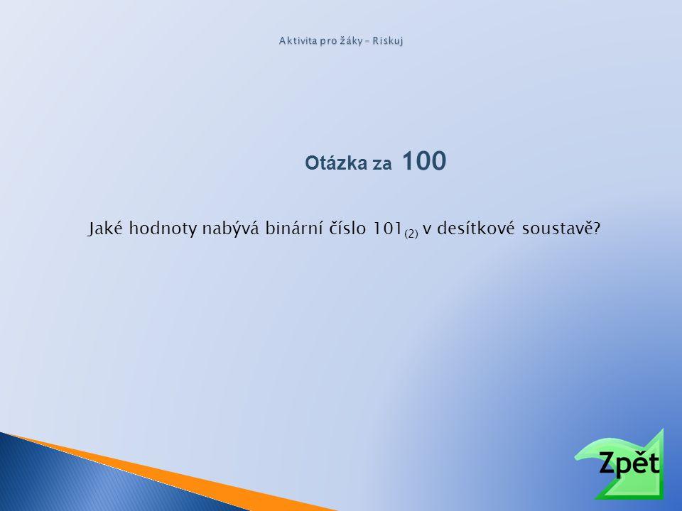 Otázka za 100 Jaké hodnoty nabývá binární číslo 10101 (2) v desítkové soustavě?