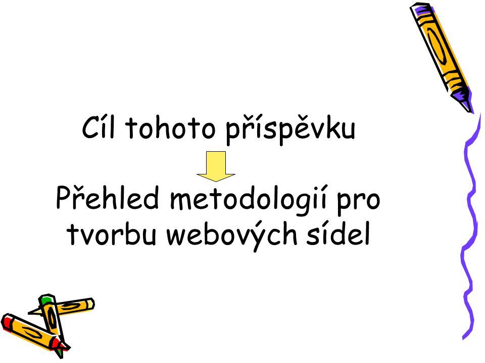 Cíl tohoto příspěvku Přehled metodologií pro tvorbu webových sídel