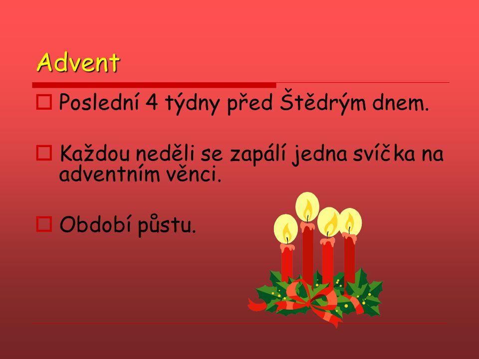 Advent  Poslední 4 týdny před Štědrým dnem.  Každou neděli se zapálí jedna svíčka na adventním věnci.  Období půstu.