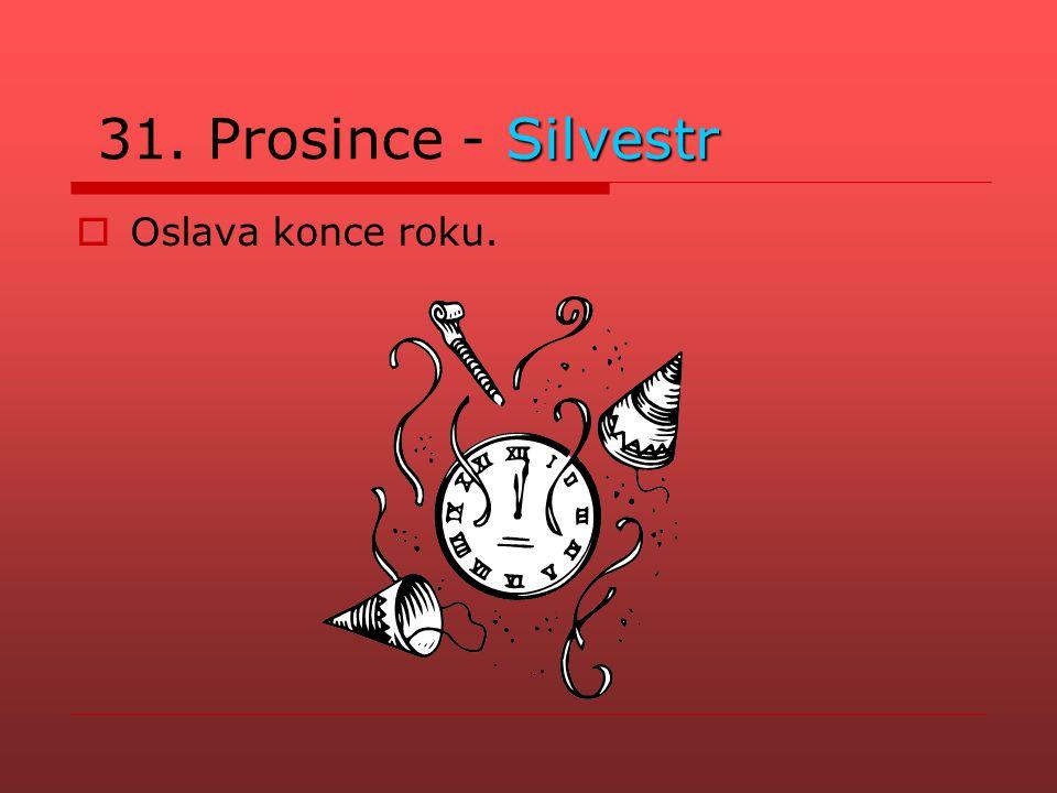 Silvestr 31. Prosince - Silvestr  Oslava konce roku.