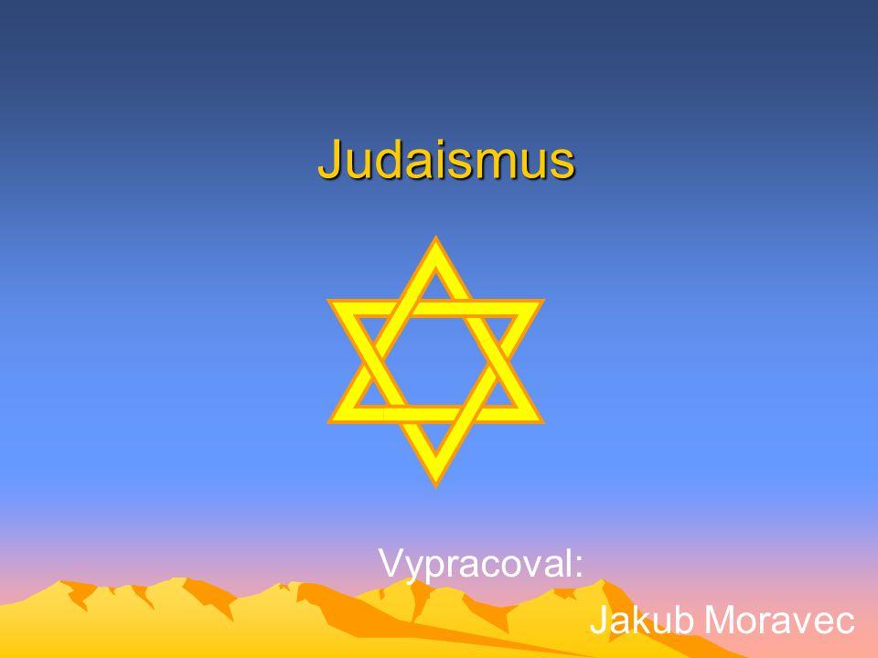 Judaismus Vypracoval: Jakub Moravec