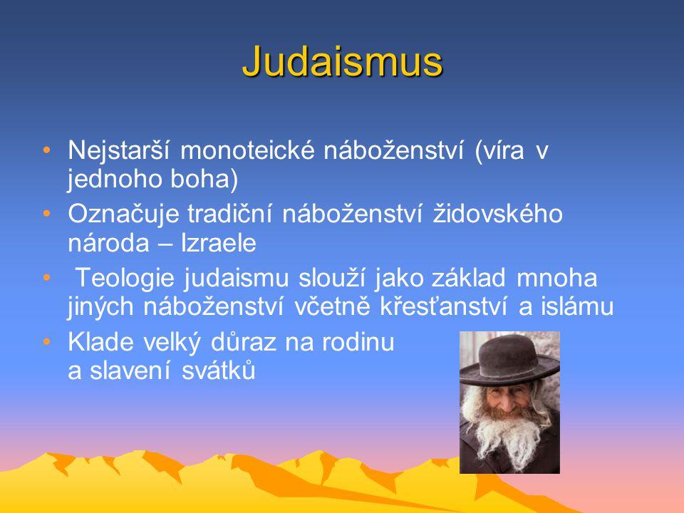 Judaismus Nejstarší monoteické náboženství (víra v jednoho boha) Označuje tradiční náboženství židovského národa – Izraele Teologie judaismu slouží ja