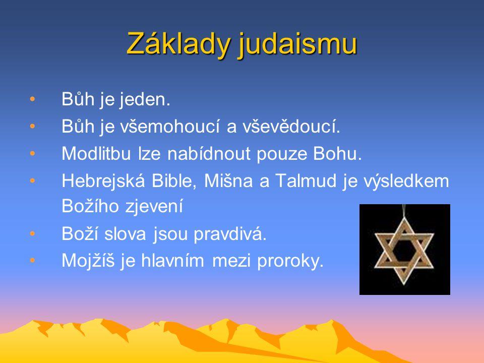 Základy judaismu Bůh je jeden. Bůh je všemohoucí a vševědoucí. Modlitbu lze nabídnout pouze Bohu. Hebrejská Bible, Mišna a Talmud je výsledkem Božího