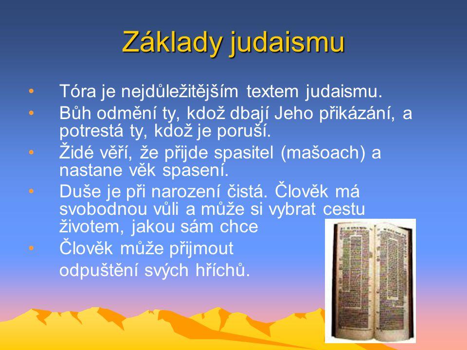Základy judaismu Tóra je nejdůležitějším textem judaismu. Bůh odmění ty, kdož dbají Jeho přikázání, a potrestá ty, kdož je poruší. Židé věří, že přijd