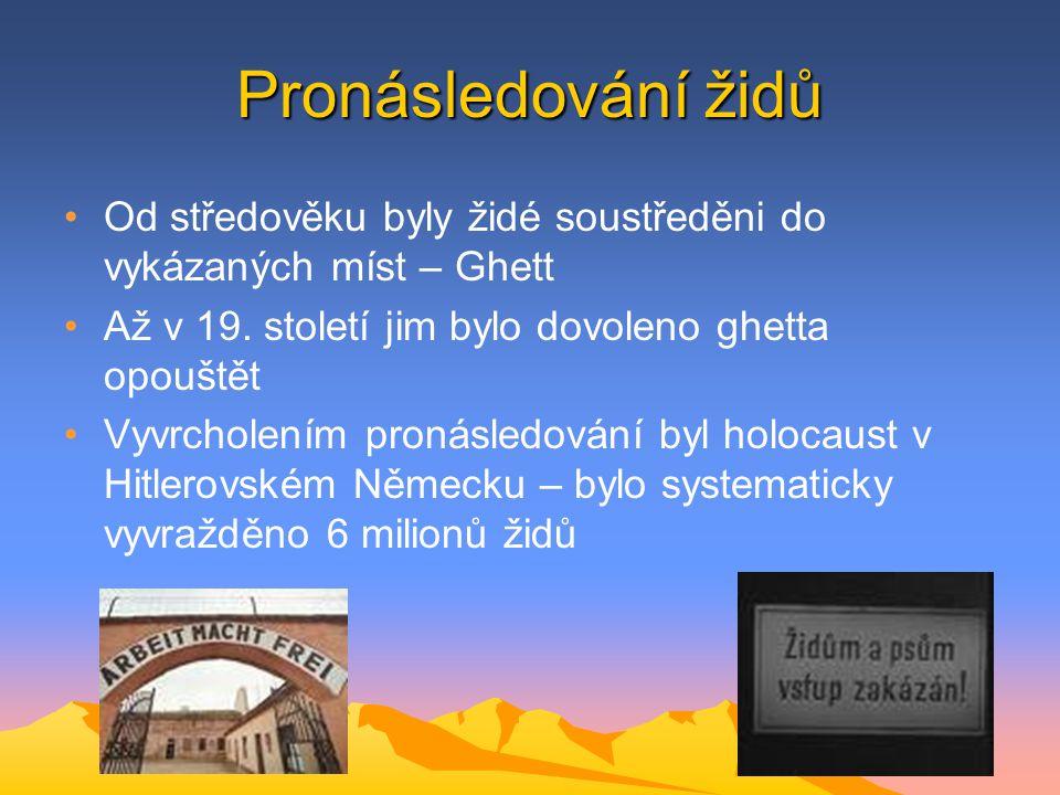 Pronásledování židů Od středověku byly židé soustředěni do vykázaných míst – Ghett Až v 19. století jim bylo dovoleno ghetta opouštět Vyvrcholením pro