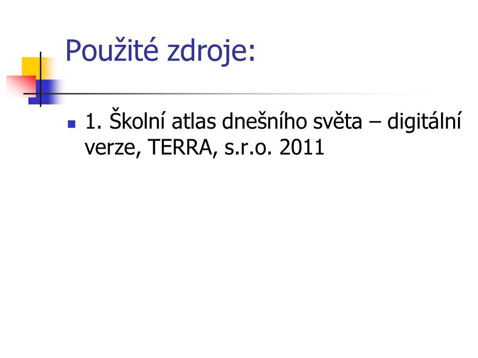 Použité zdroje: 1. Školní atlas dnešního světa – digitální verze, TERRA, s.r.o. 2011