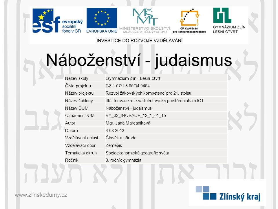 Náboženství - judaismus www.zlinskedumy.cz Název školyGymnázium Zlín - Lesní čtvrť Číslo projektuCZ.1.07/1.5.00/34.0484 Název projektuRozvoj žákovskýc
