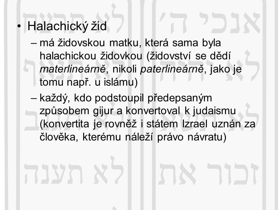 Halachický žid –má židovskou matku, která sama byla halachickou židovkou (židovství se dědí materlineárně, nikoli paterlineárně, jako je tomu např. u