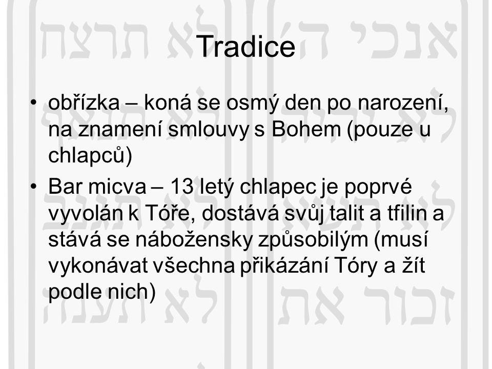Tradice obřízka – koná se osmý den po narození, na znamení smlouvy s Bohem (pouze u chlapců) Bar micva – 13 letý chlapec je poprvé vyvolán k Tóře, dos