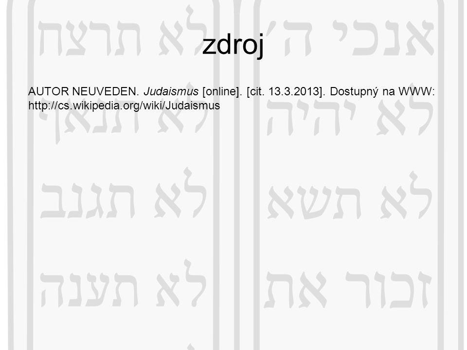 zdroj AUTOR NEUVEDEN. Judaismus [online]. [cit. 13.3.2013]. Dostupný na WWW: http://cs.wikipedia.org/wiki/Judaismus