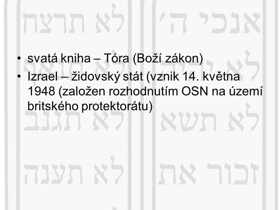 svatá kniha – Tóra (Boží zákon) Izrael – židovský stát (vznik 14. května 1948 (založen rozhodnutím OSN na území britského protektorátu)