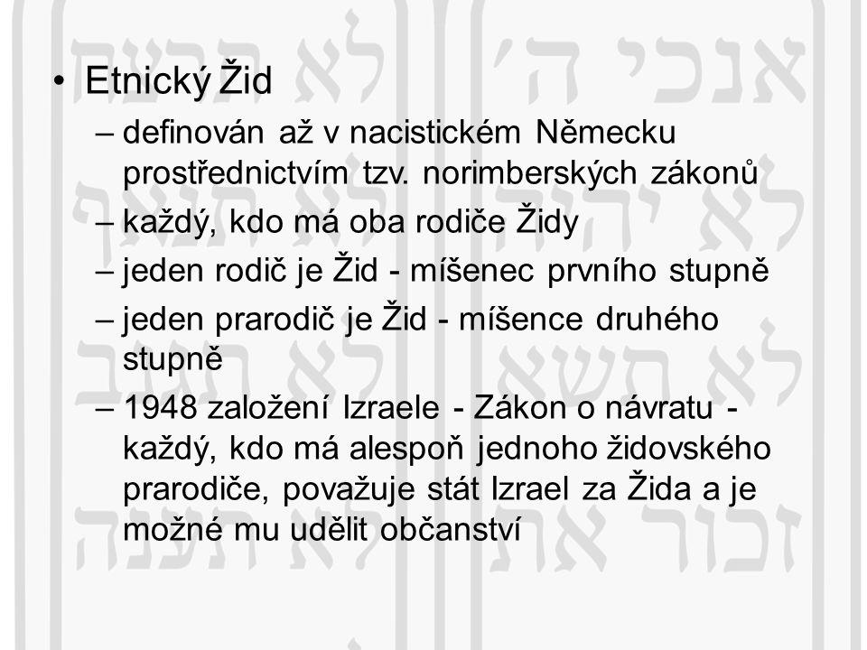 Etnický Žid –definován až v nacistickém Německu prostřednictvím tzv. norimberských zákonů –každý, kdo má oba rodiče Židy –jeden rodič je Žid - míšenec