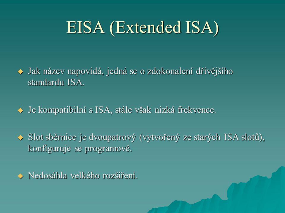 EISA (Extended ISA)  Jak název napovídá, jedná se o zdokonalení dřívějšího standardu ISA.