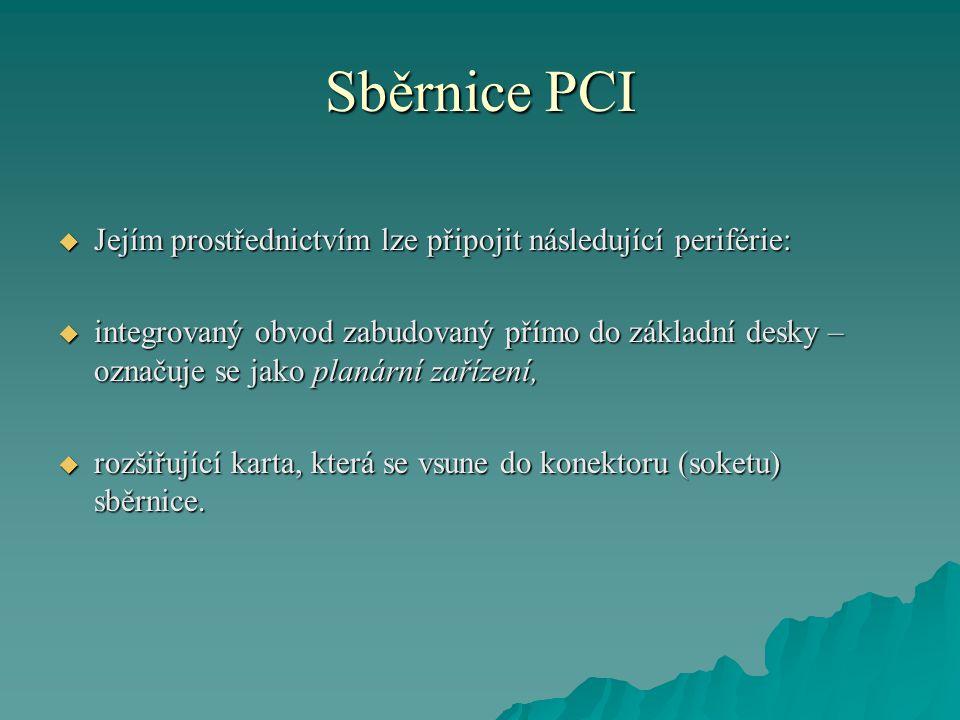 Sběrnice PCI  Jejím prostřednictvím lze připojit následující periférie:  integrovaný obvod zabudovaný přímo do základní desky – označuje se jako planární zařízení,  rozšiřující karta, která se vsune do konektoru (soketu) sběrnice.