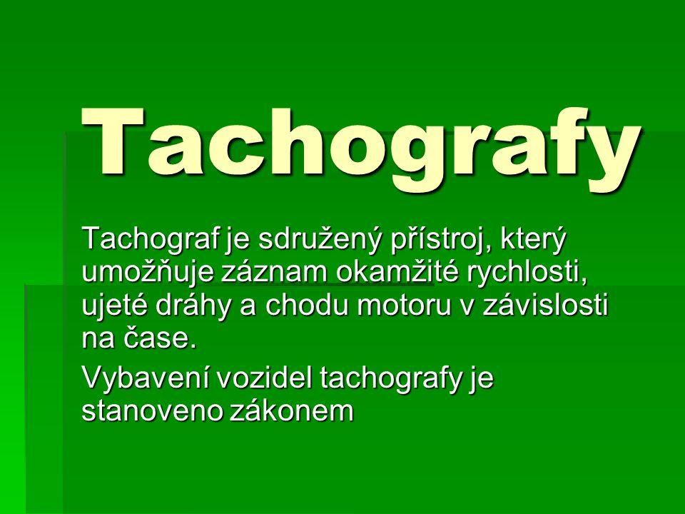 Tachografy Tachograf je sdružený přístroj, který umožňuje záznam okamžité rychlosti, ujeté dráhy a chodu motoru v závislosti na čase. Vybavení vozidel