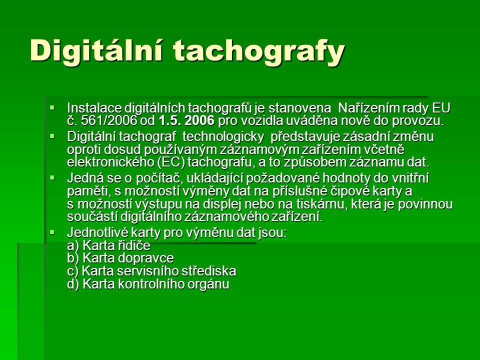 Digitální tachografy  Instalace digitálních tachografů je stanovena Nařízením rady EU č. 561/2006 od 1.5. 2006 pro vozidla uváděna nově do provozu. 