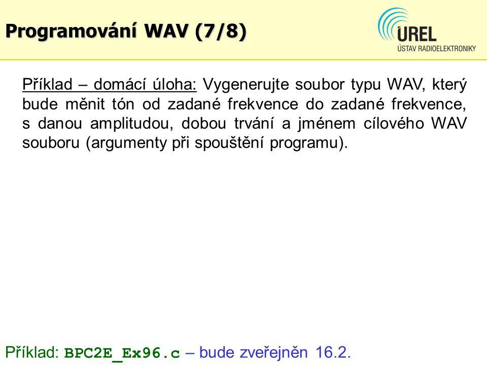 Programování WAV (7/8) Příklad – domácí úloha: Vygenerujte soubor typu WAV, který bude měnit tón od zadané frekvence do zadané frekvence, s danou amplitudou, dobou trvání a jménem cílového WAV souboru (argumenty při spouštění programu).