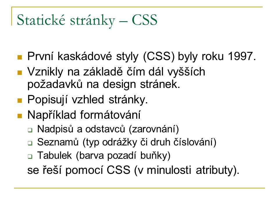 Statické stránky – CSS První kaskádové styly (CSS) byly roku 1997. Vznikly na základě čím dál vyšších požadavků na design stránek. Popisují vzhled str