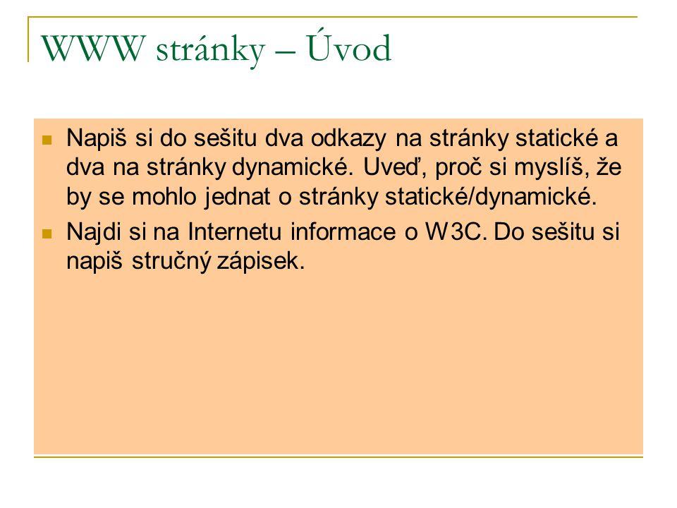 WWW stránky – Úvod Napiš si do sešitu dva odkazy na stránky statické a dva na stránky dynamické. Uveď, proč si myslíš, že by se mohlo jednat o stránky