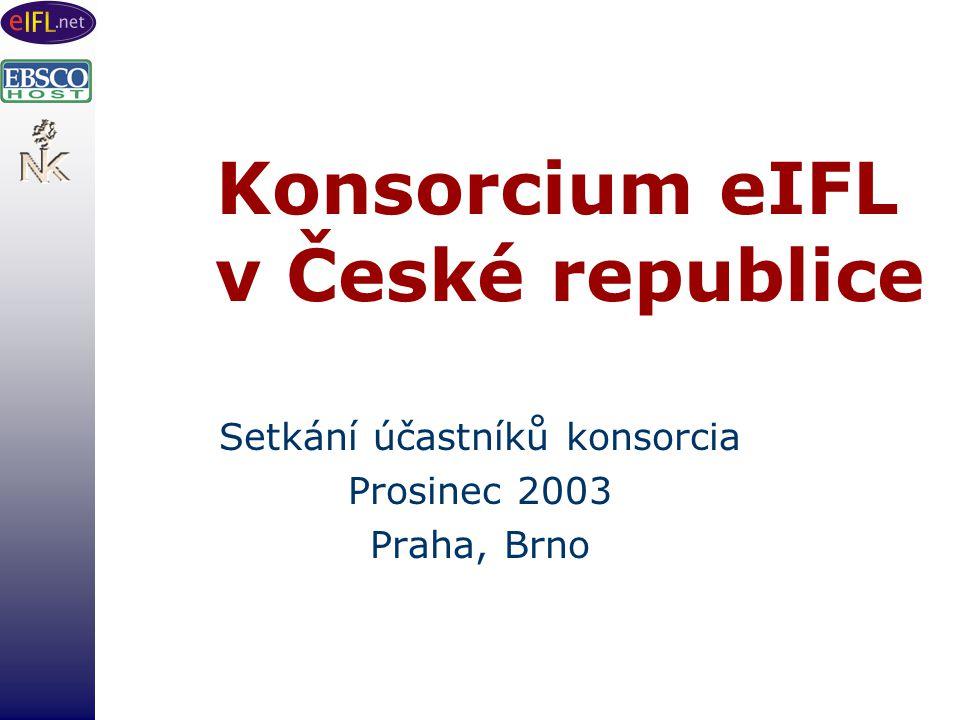 Konsorcium eIFL v České republice Setkání účastníků konsorcia Prosinec 2003 Praha, Brno