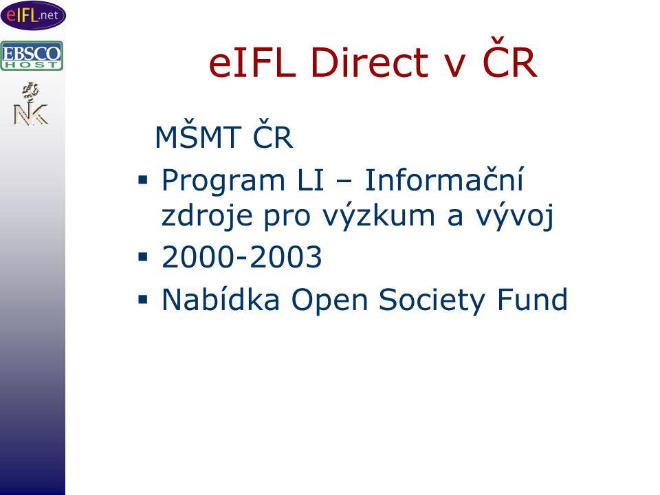 eIFL Direct v ČR MŠMT ČR  Program LI – Informační zdroje pro výzkum a vývoj  2000-2003  Nabídka Open Society Fund