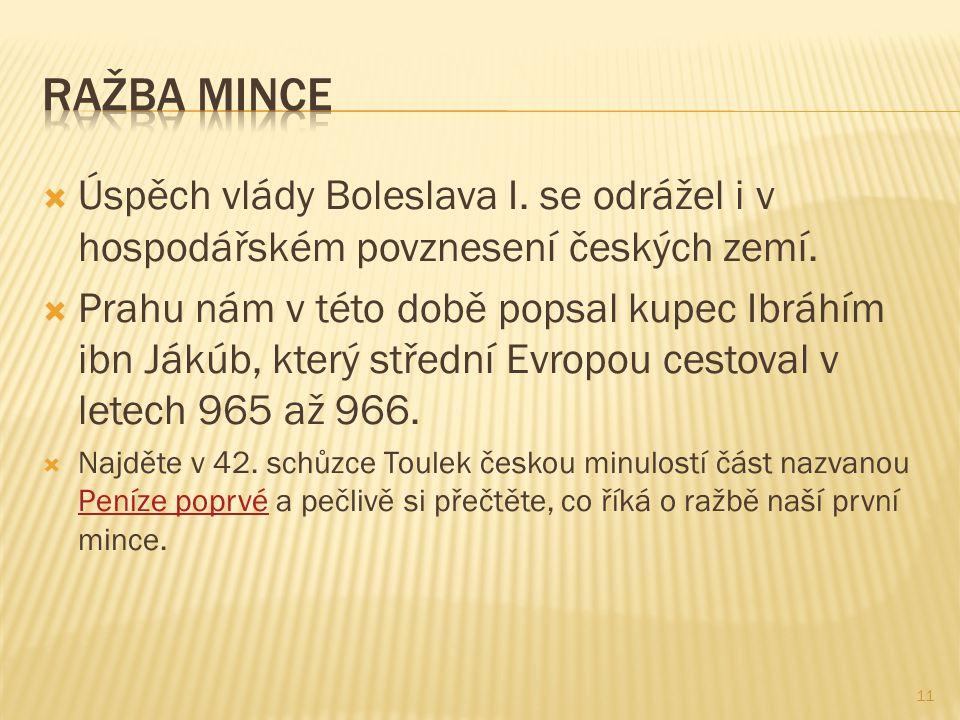  Úspěch vlády Boleslava I. se odrážel i v hospodářském povznesení českých zemí.