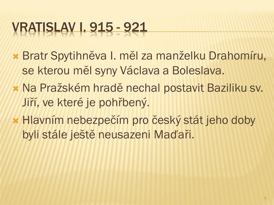  Bratr Spytihněva I. měl za manželku Drahomíru, se kterou měl syny Václava a Boleslava.