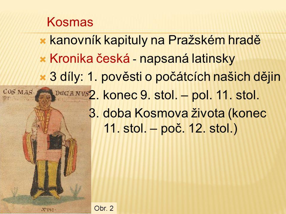  kanovník kapituly na Pražském hradě  Kronika česká - napsaná latinsky  3 díly: 1.