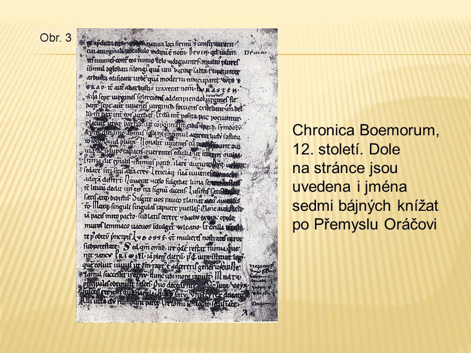 Chronica Boemorum, 12. století. Dole na stránce jsou uvedena i jména sedmi bájných knížat po Přemyslu Oráčovi Obr. 3