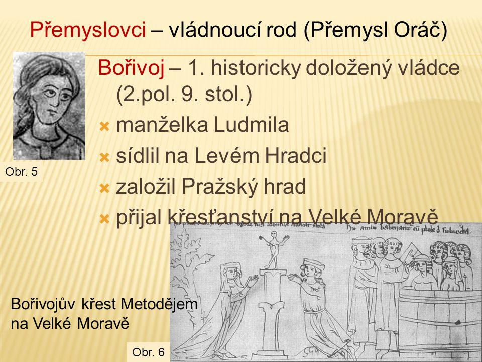 Václav (921 – 935)  Bořivojův vnuk  odváděl králi Jindřichu Ptáčníkovi poplatky pro uchování míru (tribut)  zavražděn ve Staré Boleslavi na popud bratra Boleslava I.