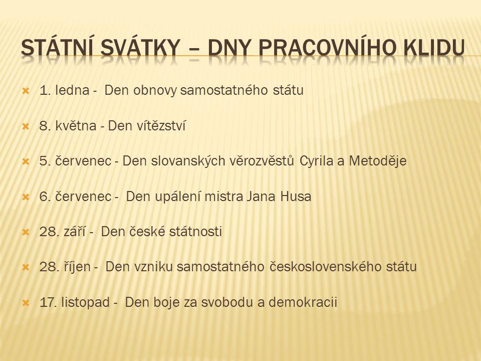  1. ledna - Den obnovy samostatného státu  8. května - Den vítězství  5. červenec - Den slovanských věrozvěstů Cyrila a Metoděje  6. červenec - De