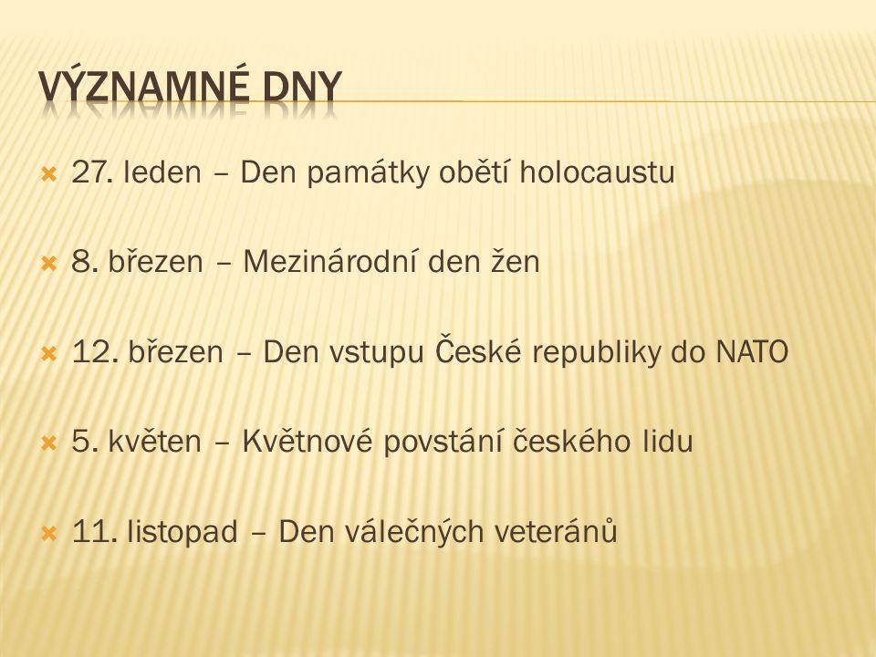  27. leden – Den památky obětí holocaustu  8. březen – Mezinárodní den žen  12. březen – Den vstupu České republiky do NATO  5. květen – Květnové