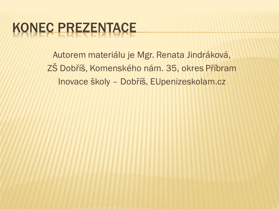Autorem materiálu je Mgr. Renata Jindráková, ZŠ Dobříš, Komenského nám. 35, okres Příbram Inovace školy – Dobříš, EUpenizeskolam.cz