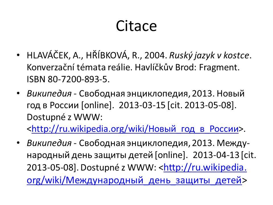 Citace HLAVÁČEK, A., HŘÍBKOVÁ, R., 2004. Ruský jazyk v kostce.