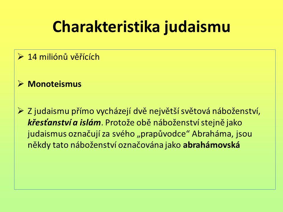 Charakteristika judaismu  14 miliónů věřících  Monoteismus  Z judaismu přímo vycházejí dvě největší světová náboženství, křesťanství a islám. Proto