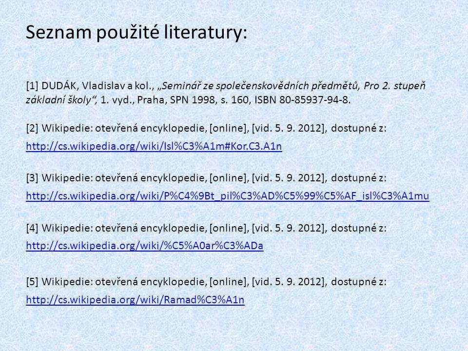 """Seznam použité literatury: [1] DUDÁK, Vladislav a kol., """"Seminář ze společenskovědních předmětů, Pro 2. stupeň základní školy"""", 1. vyd., Praha, SPN 19"""