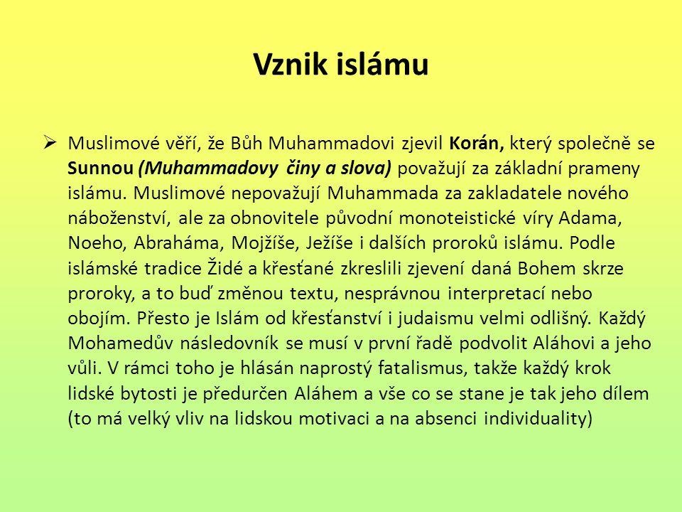 Vznik islámu  Muslimové věří, že Bůh Muhammadovi zjevil Korán, který společně se Sunnou (Muhammadovy činy a slova) považují za základní prameny islám