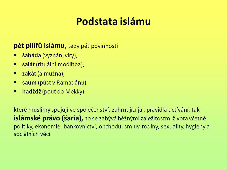 Podstata islámu pět pilířů islámu, tedy pět povinností  šaháda (vyznání víry),  salát (rituální modlitba),  zakát (almužna),  saum (půst v Ramadán