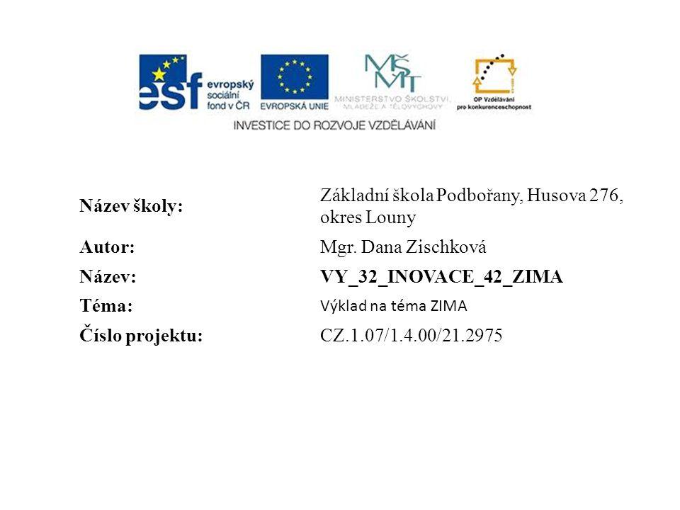 Název školy: Základní škola Podbořany, Husova 276, okres Louny Autor:Mgr. Dana Zischková Název:VY_32_INOVACE_42_ZIMA Téma: Výklad na téma ZIMA Číslo p