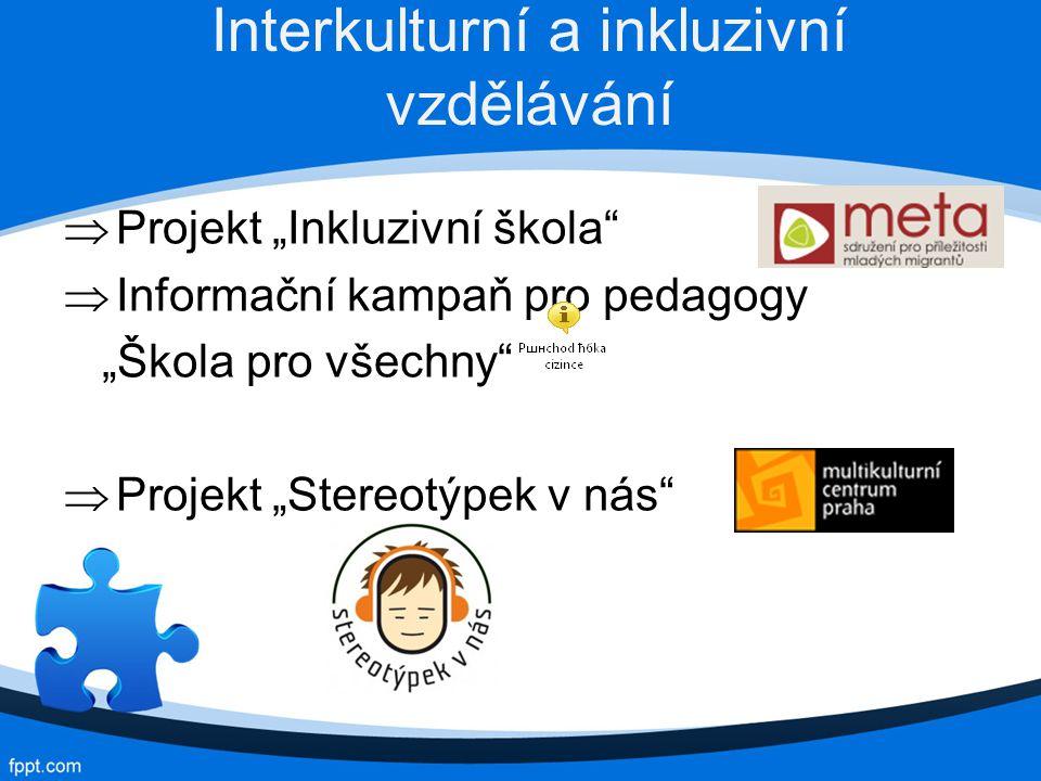 """Interkulturní a inkluzivní vzdělávání  Projekt """"Inkluzivní škola  Informační kampaň pro pedagogy """"Škola pro všechny  Projekt """"Stereotýpek v nás"""